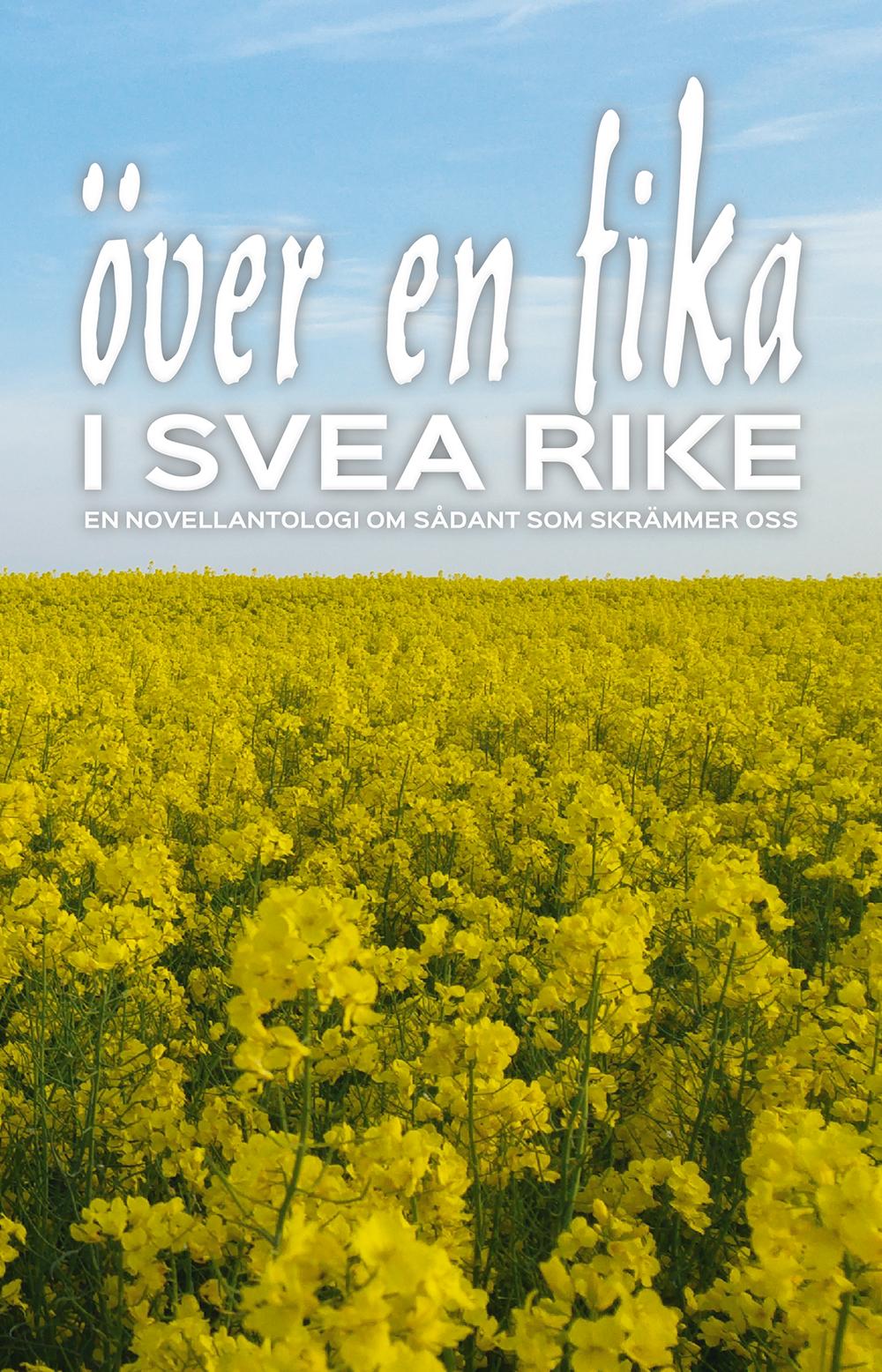 Över en fika i Svea rike : en novellantologi om sådant som skrämmer oss av Håkan Lindgren